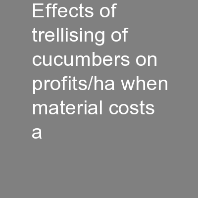 Effects of trellising of cucumbers on profits/ha when material costs a