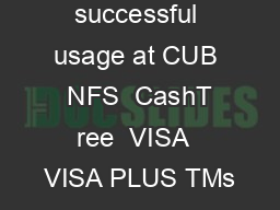 on the first successful usage at CUB  NFS  CashT ree  VISA  VISA PLUS TMs