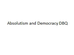dbq on absolutism and democracy In the seventeenth and eighteenth centuries there were two main forms of government the two main forms of government were democracy and absolutism both o.
