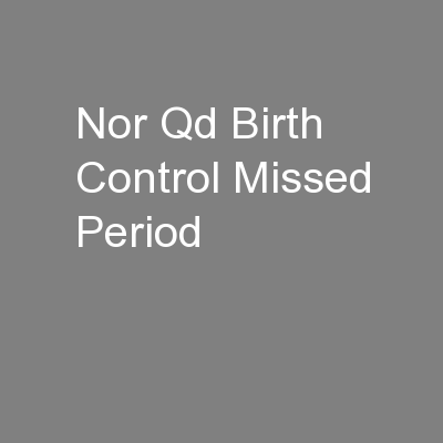 Nor Qd Birth Control Missed Period