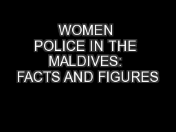 WOMEN POLICE IN THE MALDIVES: FACTS AND FIGURES