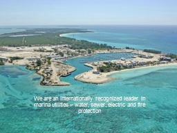 We are an internationally recognized leader in marina utili