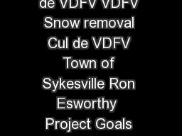 Clearing of snow in Town Cul Clearing of snow in Town Cul de de VDFV VDFV Snow removal Cul de VDFV Town of Sykesville Ron Esworthy  Project Goals Project Goals z To remove snow in a timely manner z T PowerPoint PPT Presentation