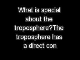 What is special about the troposphere?The troposphere has a direct con
