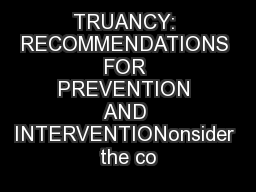 TRUANCY: RECOMMENDATIONS FOR PREVENTION AND INTERVENTIONonsider the co