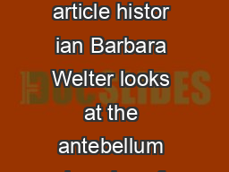 The Cult of True Womanhood   Barbara Welter In the following article histor ian Barbara Welter looks at the antebellum decades of the ninete enth century and describes an important stage in the expre