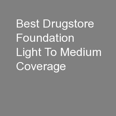 Best Drugstore Foundation Light To Medium Coverage
