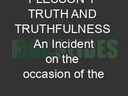 1 LESSON 1  TRUTH AND TRUTHFULNESS  An Incident on the occasion of the