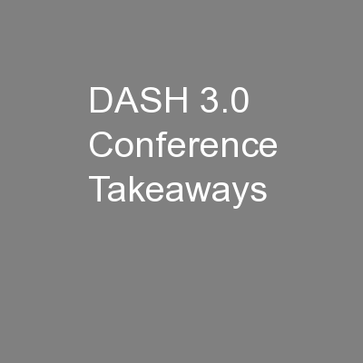 DASH 3.0 Conference Takeaways