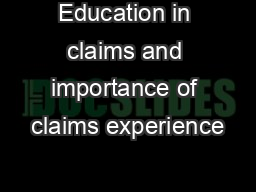 Education in claims and importance of claims experience PowerPoint PPT Presentation