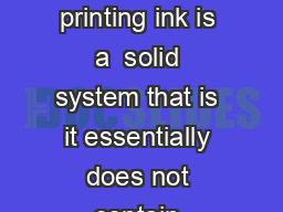 UV Curable Inks Will They Work for Everyone by Mike Ukena UV Curable screen printing ink is a  solid system that is it essentially does not contain solvent that must evaporate during the curing phase