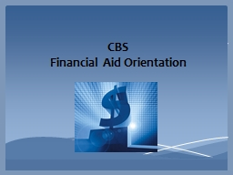 CBS Financial Aid Orientation PowerPoint PPT Presentation