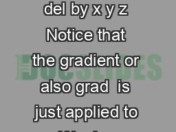 Math a Curl and Divergence Spring  Dene the operator pronounced del by x y z Notice that the gradient or also grad  is just applied to a We dene the divergence of a vector eld  written div or   as th