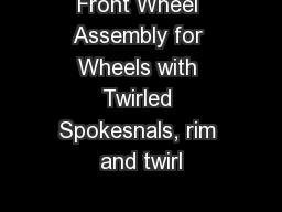 Front Wheel Assembly for Wheels with Twirled Spokesnals, rim and twirl