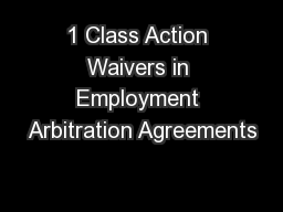 1 Class Action Waivers in Employment Arbitration Agreements