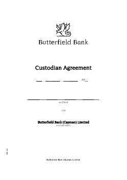 Butterfield Bank Cayman Limited Custodian Agreement   as Client and Butterfield Bank Cayman Limited as Custodian IS    Butterfield Bank Cayman Limited Page  of  THIS AGREEMENT is made theday of
