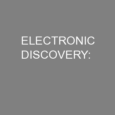 ELECTRONIC DISCOVERY: