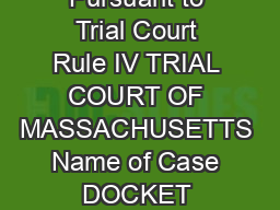 OCAJ TRC IV  AFFIDAVIT DISCLOSING CARE OR CUSTODY PROCEEDING Pursuant to Trial Court Rule IV TRIAL COURT OF MASSACHUSETTS Name of Case DOCKET NUMBER BMC Division District Court Division Juvenile Cour