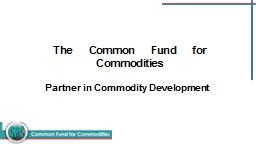 The Common Fund for Commodities PowerPoint Presentation, PPT - DocSlides