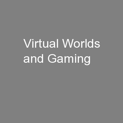 Virtual Worlds and Gaming