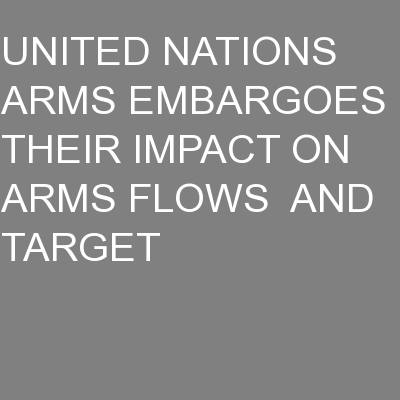 UNITED NATIONS ARMS EMBARGOES  THEIR IMPACT ON ARMS FLOWS  AND TARGET