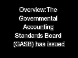Overview:The Governmental Accounting Standards Board (GASB) has issued
