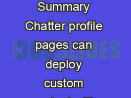 CUSTOMIZING CHATTER PROFILE PAGES Summary Chatter profile pages can deploy custom content with the use of subtab apps and custom tabs