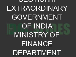 TO BE PUBLISHED IN THE GAZETTE OF INDIA PART II SECTION  SUB SECTION ii EXTRAORDINARY GOVERNMENT OF INDIA MINISTRY OF FINANCE DEPARTMENT OF REVENUE CENTRAL BOARD OF EXCISE AND CUSTOMS NOTIFICATION NO