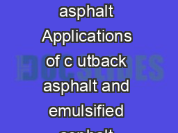 Cutback Asphalt and Emulsified Asphalt What are cutback asphalt and emulsified asphalt Applications of c utback asphalt and emulsified asphalt Volatile organic compounds in cutback asphalt and emulsi