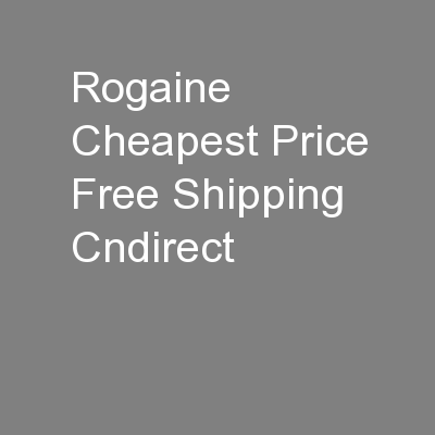 Rogaine Cheapest Price Free Shipping Cndirect