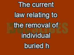 REMAINS The current law relating to the removal of individual buried h