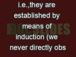 i.e.,they are established by means of induction (we never directly obs