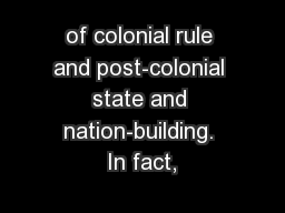 of colonial rule and post-colonial state and nation-building. In fact,