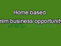 Home based mlm business opportunity PDF document - DocSlides
