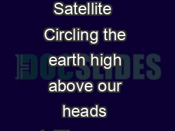 What is a Satellite  Circling the earth high above our heads satellites are mes