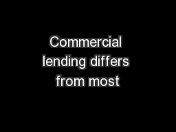 Commercial lending differs from most