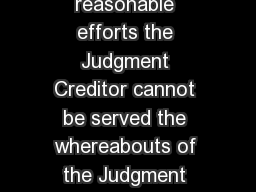 I solemnly affirm that despite reasonable efforts the Judgment Creditor cannot be served the whereabouts of the Judgment Creditor cannot be determined