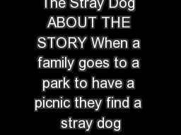 The Stray Dog ABOUT THE STORY When a family goes to a park to have a picnic they find a stray dog
