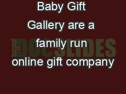 Baby Gift Gallery are a family run online gift company