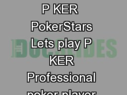 Internet Poker How to Play and Beat Online Poker Games By Krieger Lou Lets play P KER  PokerStars Lets play P KER Professional poker player and author Lee Nelson teaches you how to play and beat poke