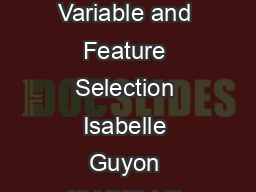 Journal of Machine Learning Research    Submitted  Published  An Introduction to Variable and Feature Selection Isabelle Guyon ISABELLE CLOPINET COM Clopinet  Creston Road Berkeley CA  USA Andr e Elis