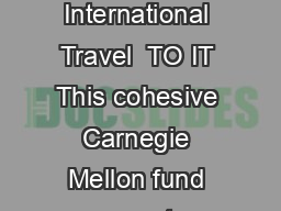 TARTANS ABROAD FUND ROUP TRIP APPLICATION Short erm Organized International Travel  TO IT This cohesive Carnegie Mellon fund supports undergraduate students in pursuing short term organized internati