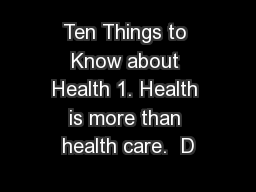 Ten Things to Know about Health 1. Health is more than health care.  D