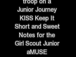 KISS Notes for aMUSE Planning to guide your troop on a Junior Journey KISS Keep It Short and Sweet Notes for the Girl Scout Junior aMUSE Journeys are a helpful resource