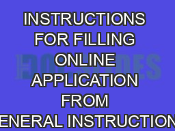 INSTRUCTIONS FOR FILLING ONLINE APPLICATION FROM GENERAL INSTRUCTIONS
