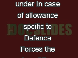 e Allowances as applicable The rates of allowances applicable to officers are as under In case of allowance spcific to Defence Forces the rates of these allowances have been further enhanced by  a De