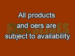 All products and oers are subject to availability