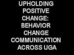 UPHOLDING POSITIVE CHANGE:  BEHAVIOR CHANGE COMMUNICATION ACROSS UGA