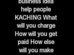 OVERVIEW What will you sell Who will buy it How will your business idea help people KACHING What will you charge How will you get paid How else will you make money from this project Answer each quest
