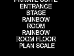 PRIVATE SUITE ENTRANCE STAGE RAINBOW ROOM RAINBOW ROOM FLOOR PLAN SCALE PowerPoint PPT Presentation